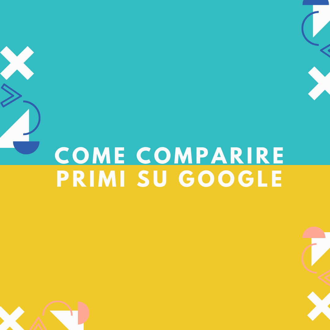 come comparire primi su Google